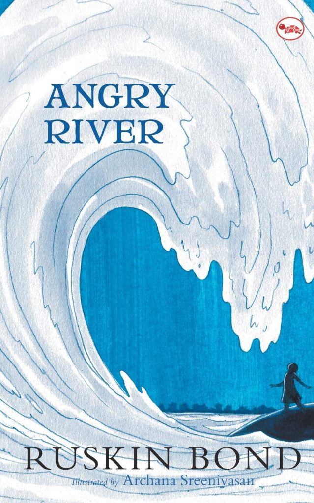 Angry River: One of Ruskin Bond's best books.